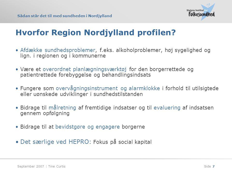 Sådan står det til med sundheden i Nordjylland September 2007 | Tine CurtisSide 7 Hvorfor Region Nordjylland profilen.