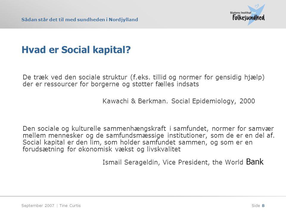 Sådan står det til med sundheden i Nordjylland September 2007 | Tine CurtisSide 8 Hvad er Social kapital.
