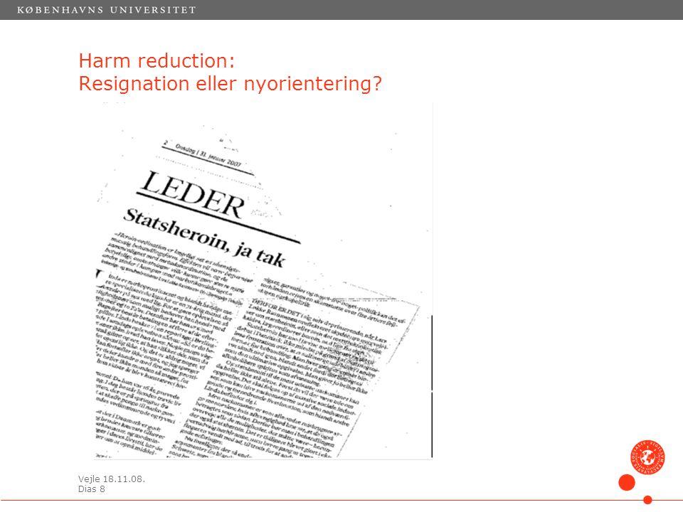 Vejle 18.11.08. Dias 8 Harm reduction: Resignation eller nyorientering