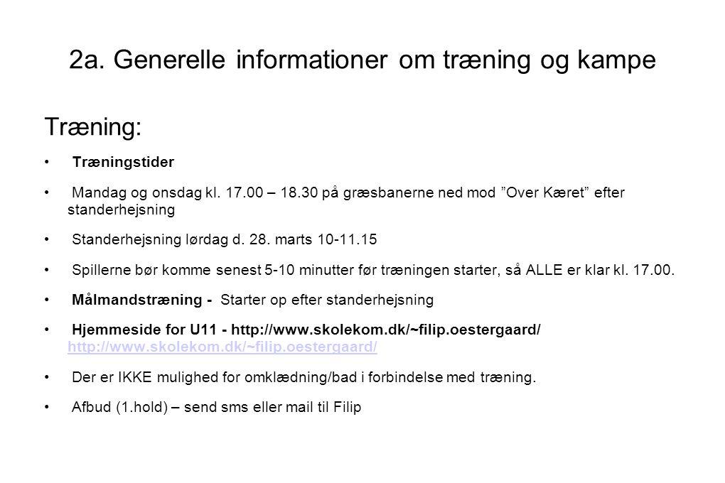 2a. Generelle informationer om træning og kampe Træning: • Træningstider • Mandag og onsdag kl.