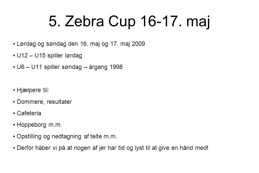 5. Zebra Cup 16-17. maj • Lørdag og søndag den 16.