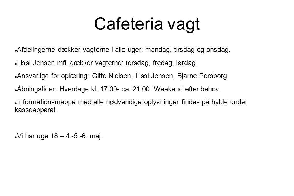 Cafeteria vagt  Afdelingerne dækker vagterne i alle uger: mandag, tirsdag og onsdag.