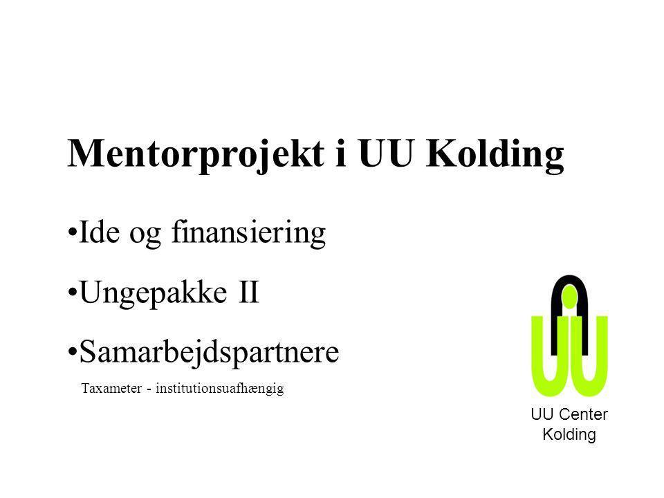 UU Center Kolding Mentorprojekt i UU Kolding •Ide og finansiering •Ungepakke II •Samarbejdspartnere Taxameter - institutionsuafhængig