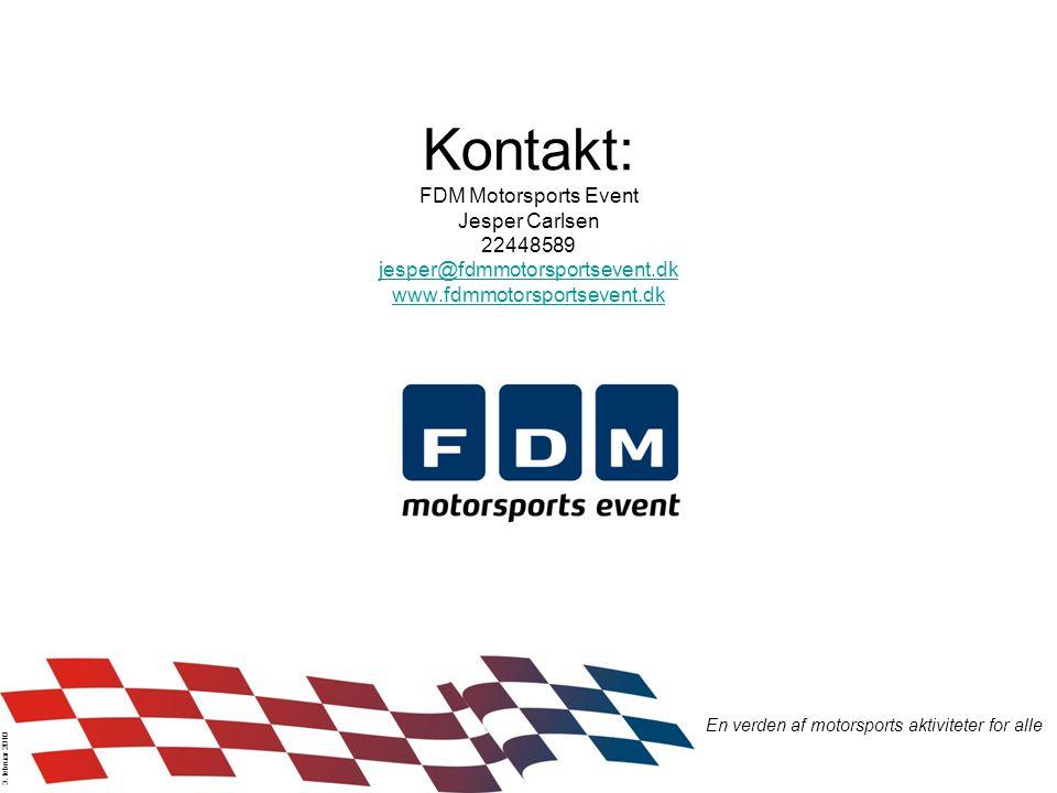 Kontakt: FDM Motorsports Event Jesper Carlsen 22448589 jesper@fdmmotorsportsevent.dk www.fdmmotorsportsevent.dk jesper@fdmmotorsportsevent.dk www.fdmmotorsportsevent.dk En verden af motorsports aktiviteter for alle 3.