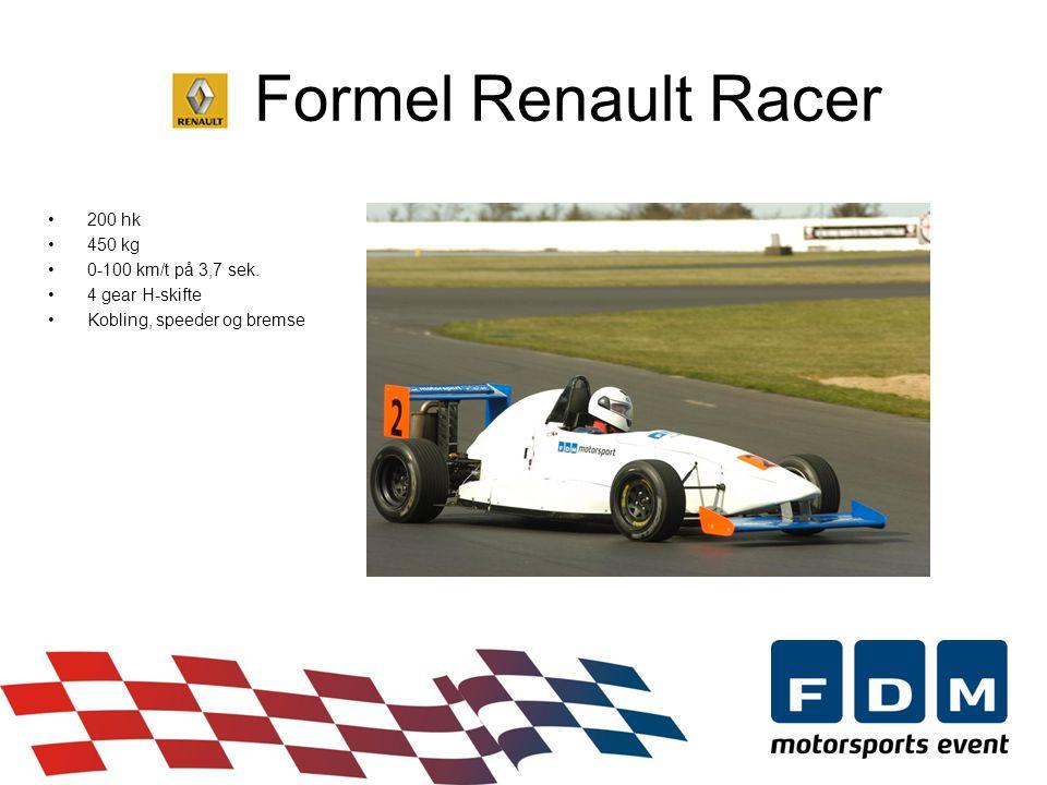 Formel Renault Racer •200 hk •450 kg •0-100 km/t på 3,7 sek.