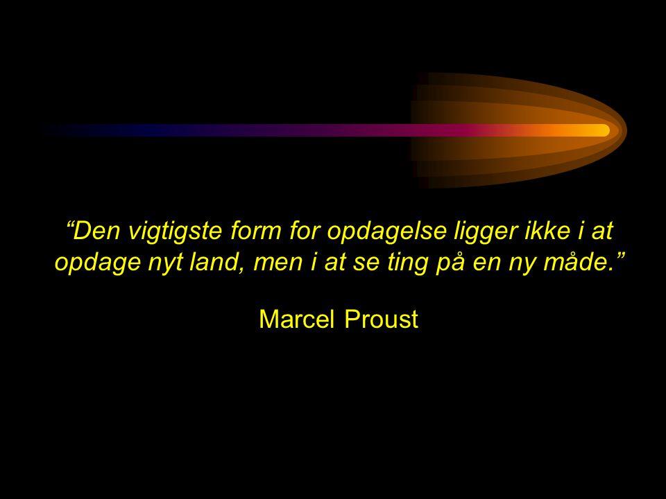 Den vigtigste form for opdagelse ligger ikke i at opdage nyt land, men i at se ting på en ny måde. Marcel Proust