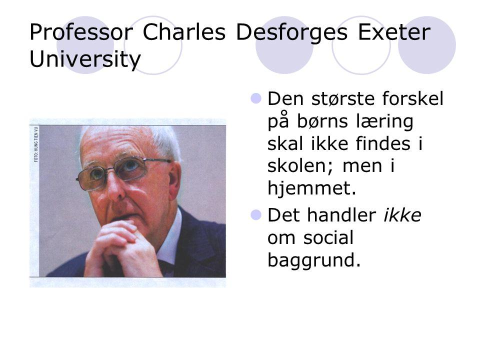 Professor Charles Desforges Exeter University  Den største forskel på børns læring skal ikke findes i skolen; men i hjemmet.