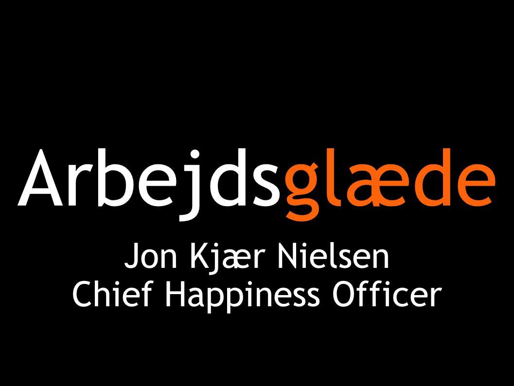 Arbejdsglæde Jon Kjær Nielsen Chief Happiness Officer