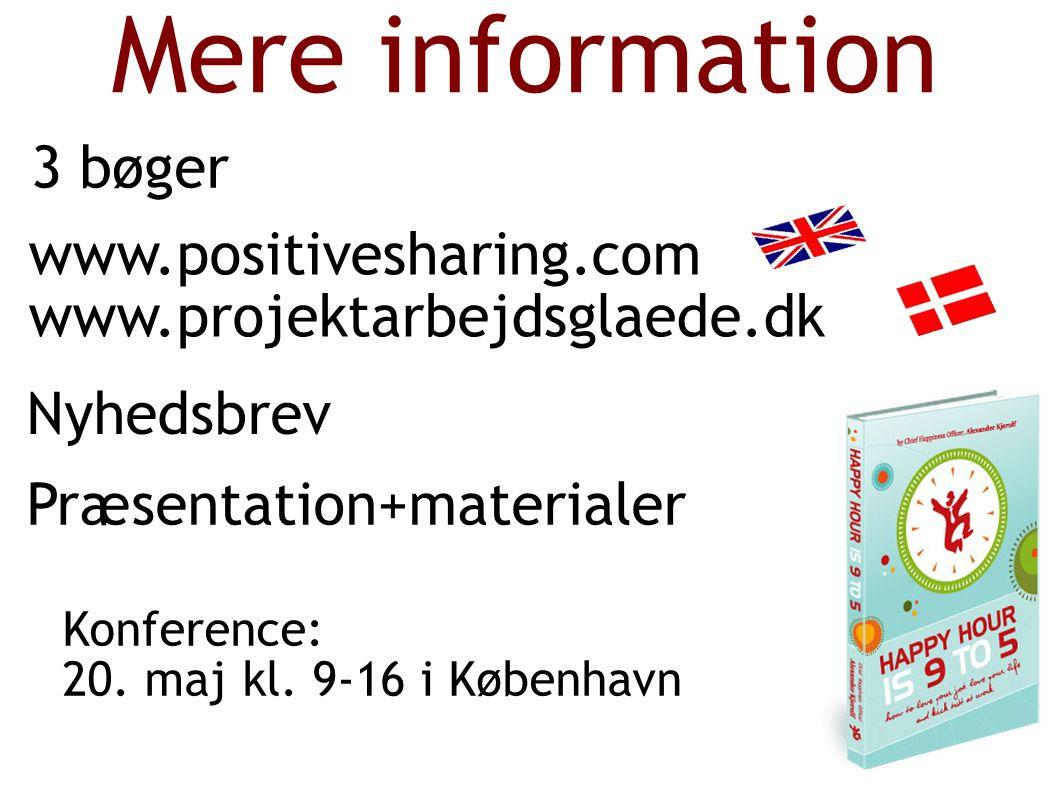 Mere information 3 bøger www.positivesharing.com www.projektarbejdsglaede.dk Nyhedsbrev Præsentation+materialer Konference: 20.