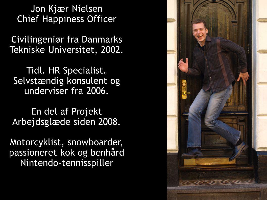 Jon Kjær Nielsen Chief Happiness Officer Civilingeniør fra Danmarks Tekniske Universitet, 2002.