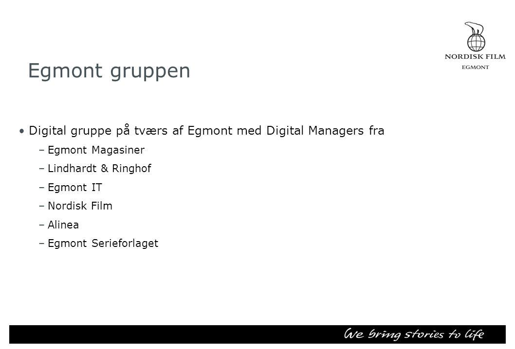 Egmont gruppen •Digital gruppe på tværs af Egmont med Digital Managers fra –Egmont Magasiner –Lindhardt & Ringhof –Egmont IT –Nordisk Film –Alinea –Egmont Serieforlaget