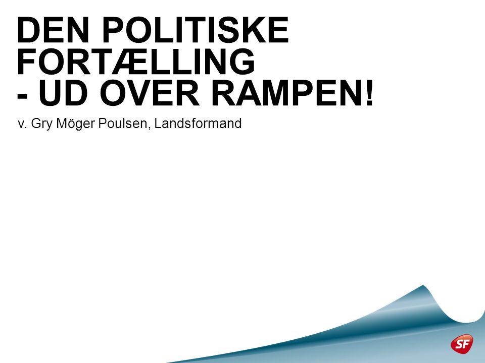 DEN POLITISKE FORTÆLLING - UD OVER RAMPEN! v. Gry Möger Poulsen, Landsformand