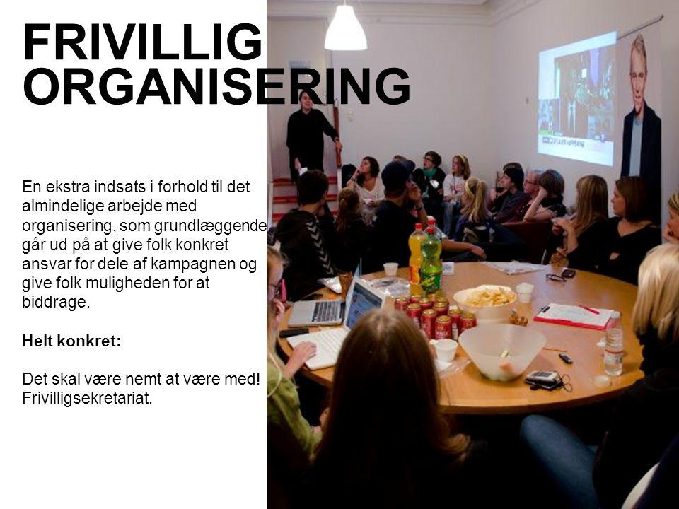 FRIVILLIG ORGANISERING En ekstra indsats i forhold til det almindelige arbejde med organisering, som grundlæggende går ud på at give folk konkret ansvar for dele af kampagnen og give folk muligheden for at biddrage.