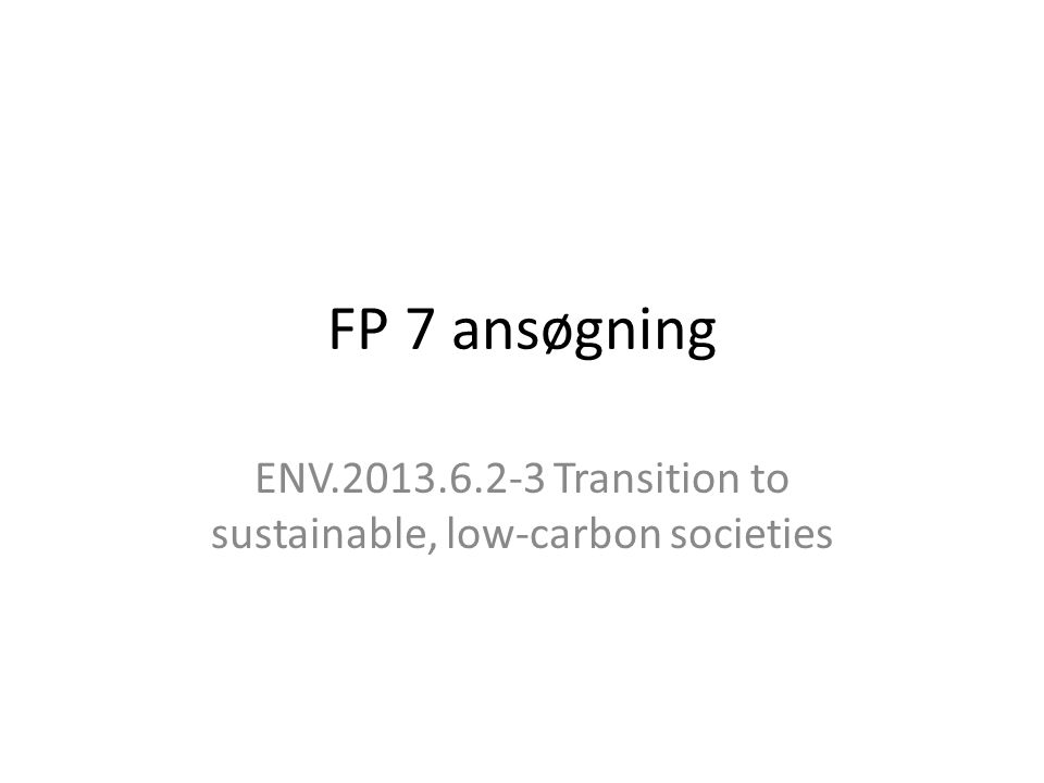 FP 7 ansøgning ENV.2013.6.2-3 Transition to sustainable, low-carbon societies