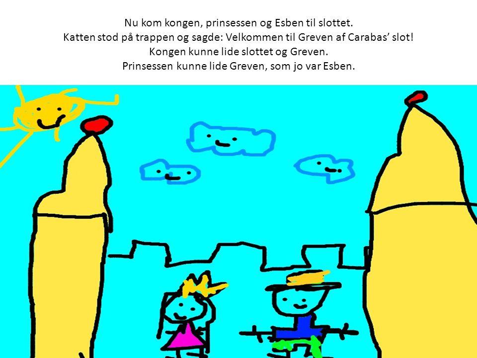 Nu kom kongen, prinsessen og Esben til slottet.