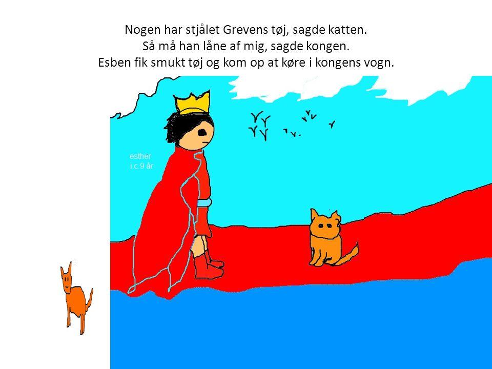 Katten løb i forvejen.Han fik folk til at sige, at markerne tilhørte Greven af Carabas.