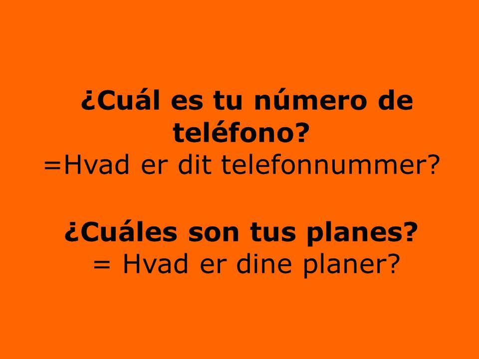 ¿Cuál es tu número de teléfono. =Hvad er dit telefonnummer.