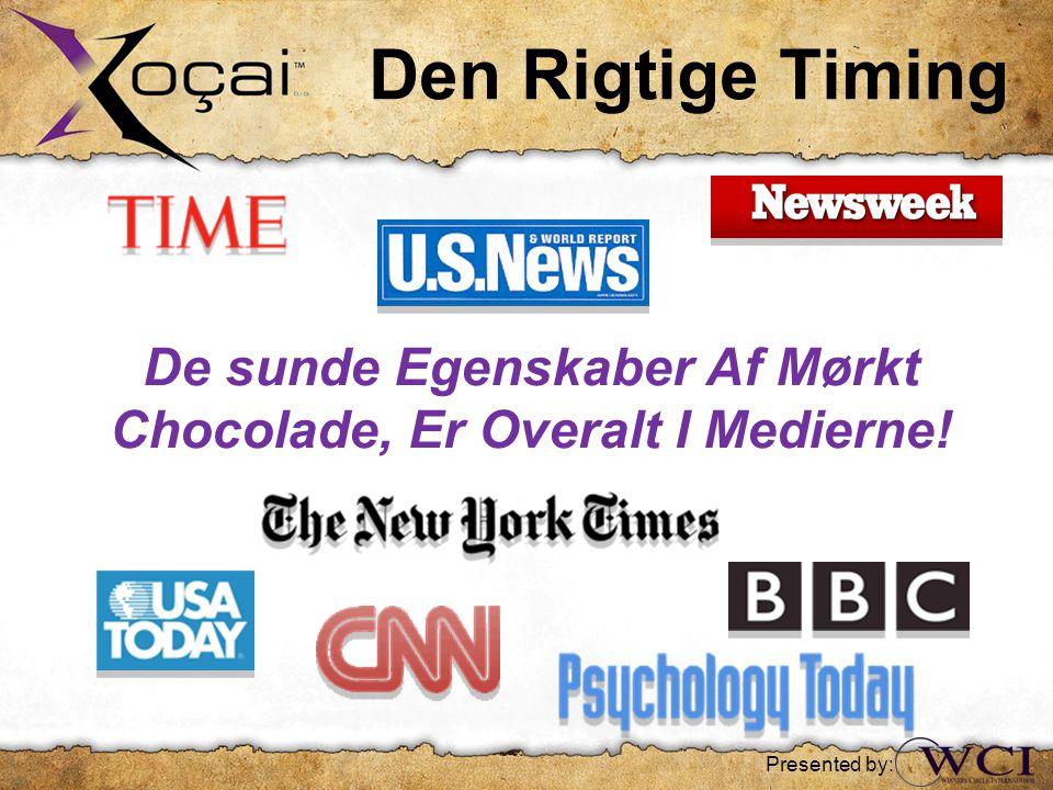 De sunde Egenskaber Af Mørkt Chocolade, Er Overalt I Medierne! Den Rigtige Timing Presented by: