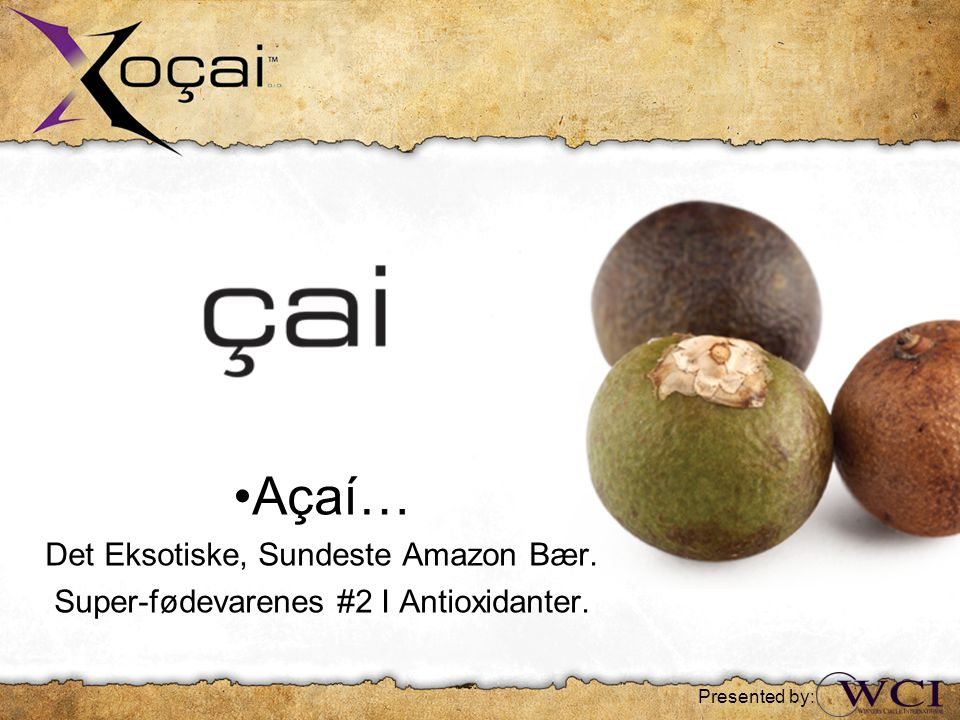 •Açaí… Det Eksotiske, Sundeste Amazon Bær. Super-fødevarenes #2 I Antioxidanter. Presented by: