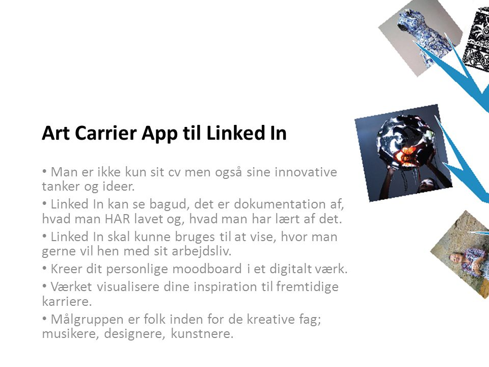 Art Carrier App til Linked In • Man er ikke kun sit cv men også sine innovative tanker og ideer.