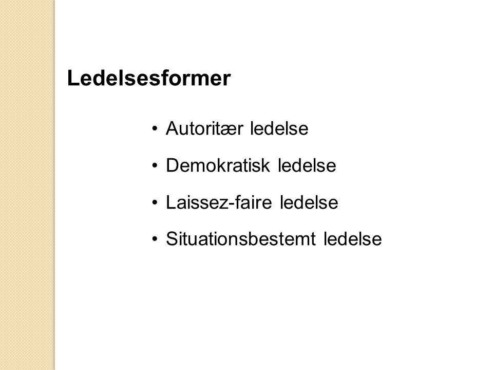 Ledelsesformer •Autoritær ledelse •Demokratisk ledelse •Laissez-faire ledelse •Situationsbestemt ledelse