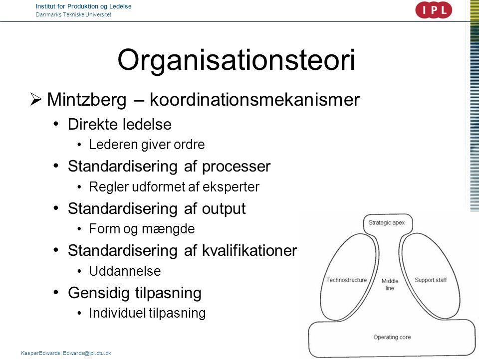 Institut for Produktion og Ledelse Danmarks Tekniske Universitet KasperEdwards, Edwards@ipl.dtu.dk Organisationsteori  Mintzberg – koordinationsmekan