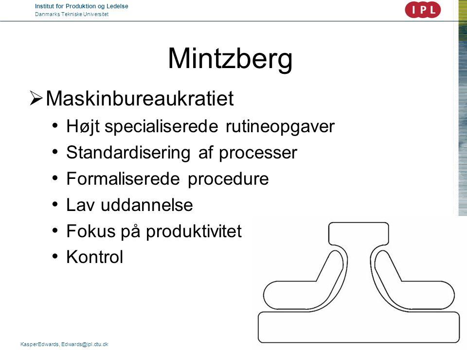 Institut for Produktion og Ledelse Danmarks Tekniske Universitet KasperEdwards, Edwards@ipl.dtu.dk Mintzberg  Maskinbureaukratiet • Højt specialisere