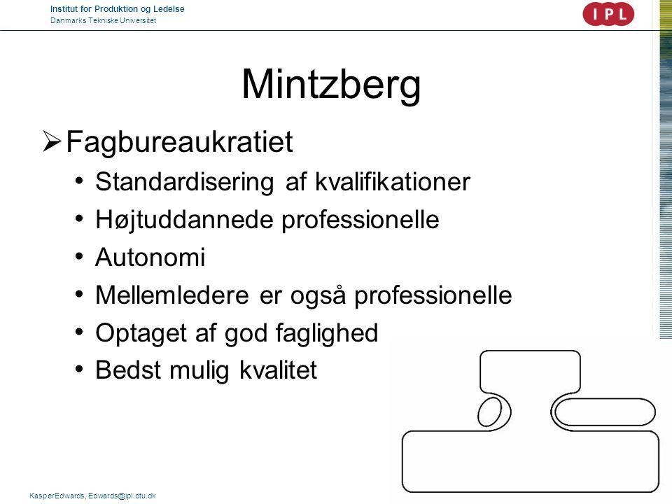 Institut for Produktion og Ledelse Danmarks Tekniske Universitet KasperEdwards, Edwards@ipl.dtu.dk Mintzberg  Fagbureaukratiet • Standardisering af k