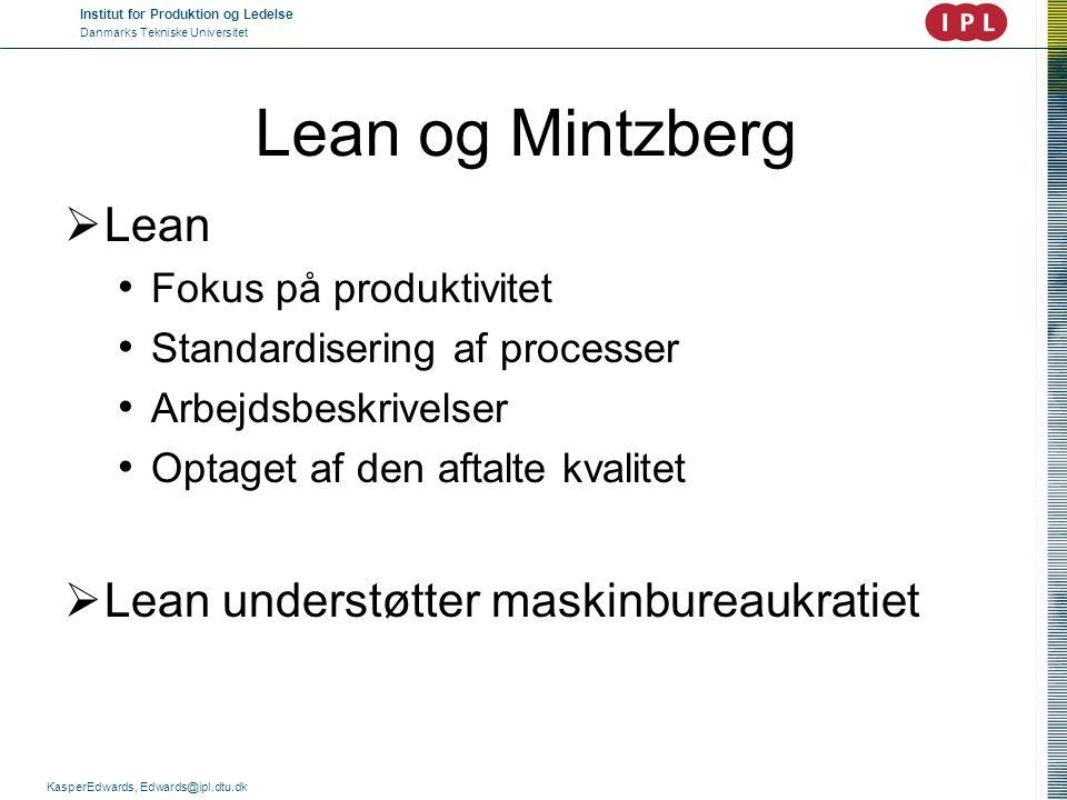 Institut for Produktion og Ledelse Danmarks Tekniske Universitet KasperEdwards, Edwards@ipl.dtu.dk Lean og Mintzberg  Lean • Fokus på produktivitet •