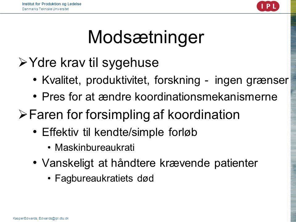Institut for Produktion og Ledelse Danmarks Tekniske Universitet KasperEdwards, Edwards@ipl.dtu.dk Modsætninger  Ydre krav til sygehuse • Kvalitet, p