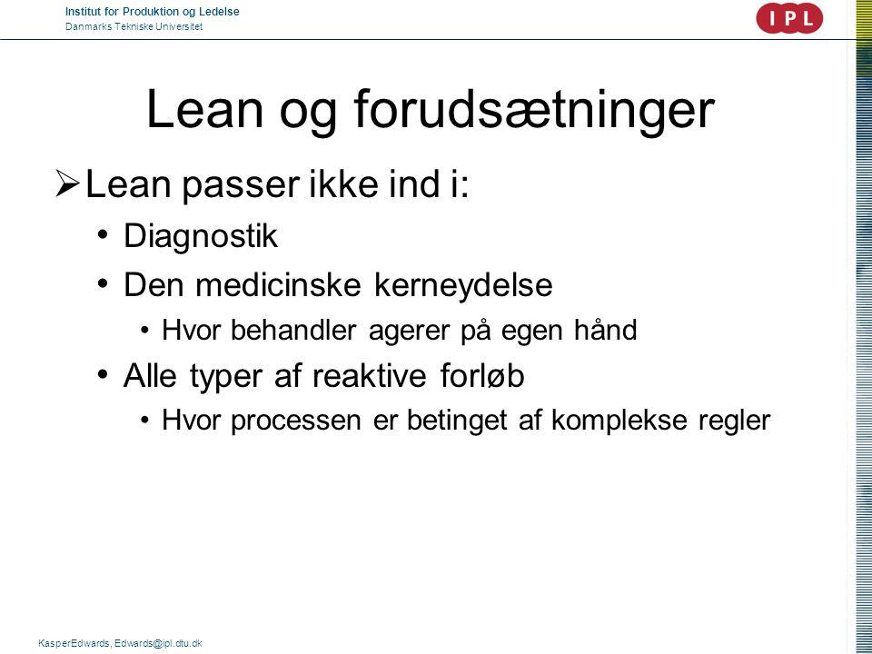 Institut for Produktion og Ledelse Danmarks Tekniske Universitet KasperEdwards, Edwards@ipl.dtu.dk Lean og forudsætninger  Lean passer ikke ind i: •