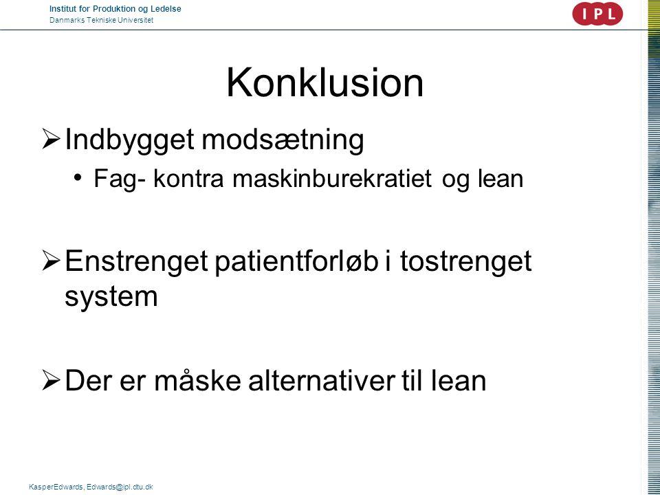 Institut for Produktion og Ledelse Danmarks Tekniske Universitet KasperEdwards, Edwards@ipl.dtu.dk Konklusion  Indbygget modsætning • Fag- kontra mas