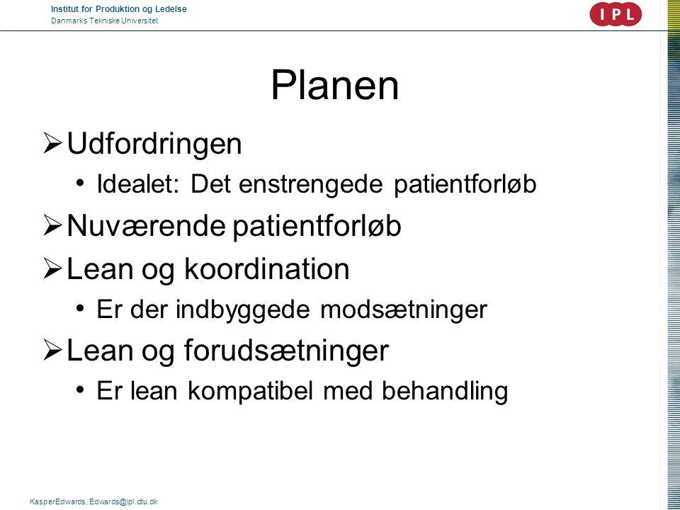 Institut for Produktion og Ledelse Danmarks Tekniske Universitet KasperEdwards, Edwards@ipl.dtu.dk Planen  Udfordringen • Idealet: Det enstrengede pa