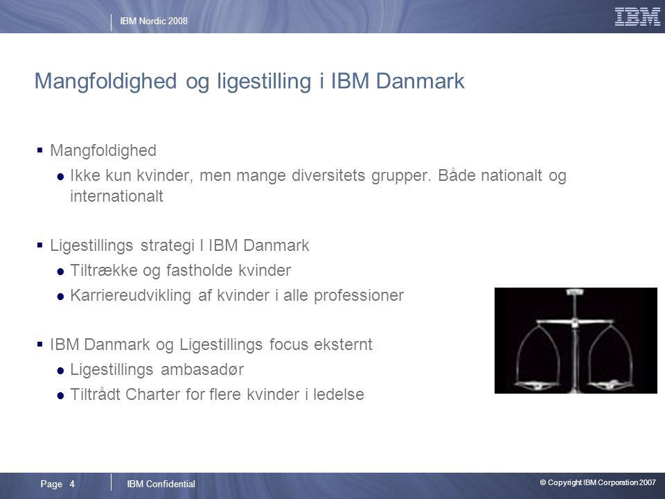 © Copyright IBM Corporation 2007 IBM ConfidentialPage 4 IBM Nordic 2008 Mangfoldighed og ligestilling i IBM Danmark  Mangfoldighed  Ikke kun kvinder, men mange diversitets grupper.