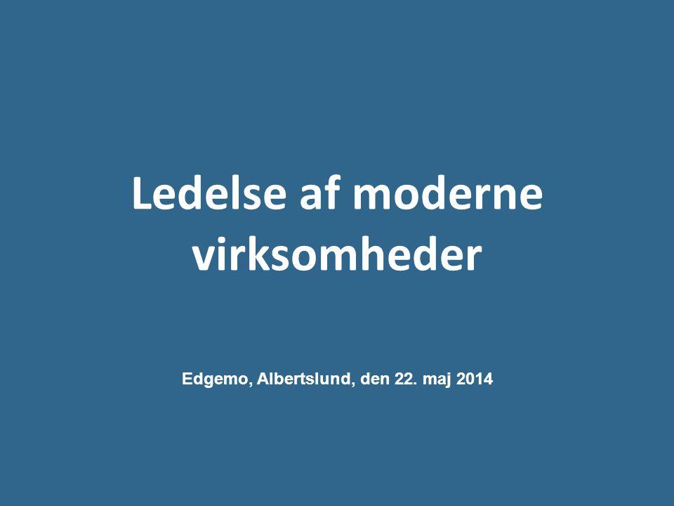 Ledelse af moderne virksomheder Edgemo, Albertslund, den 22. maj 2014