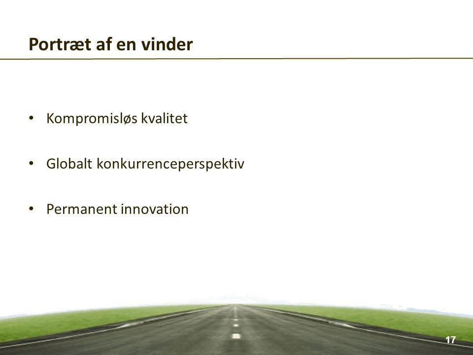 • Kompromisløs kvalitet • Globalt konkurrenceperspektiv • Permanent innovation Portræt af en vinder 17