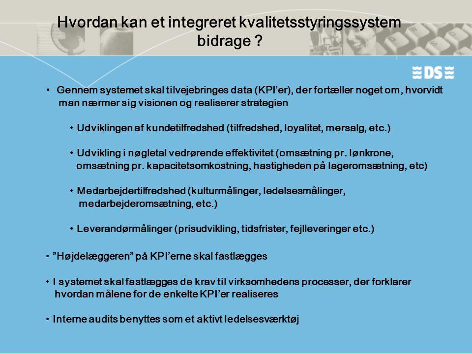 Hvordan kan et integreret kvalitetsstyringssystem bidrage ? • Gennem systemet skal tilvejebringes data (KPI'er), der fortæller noget om, hvorvidt man
