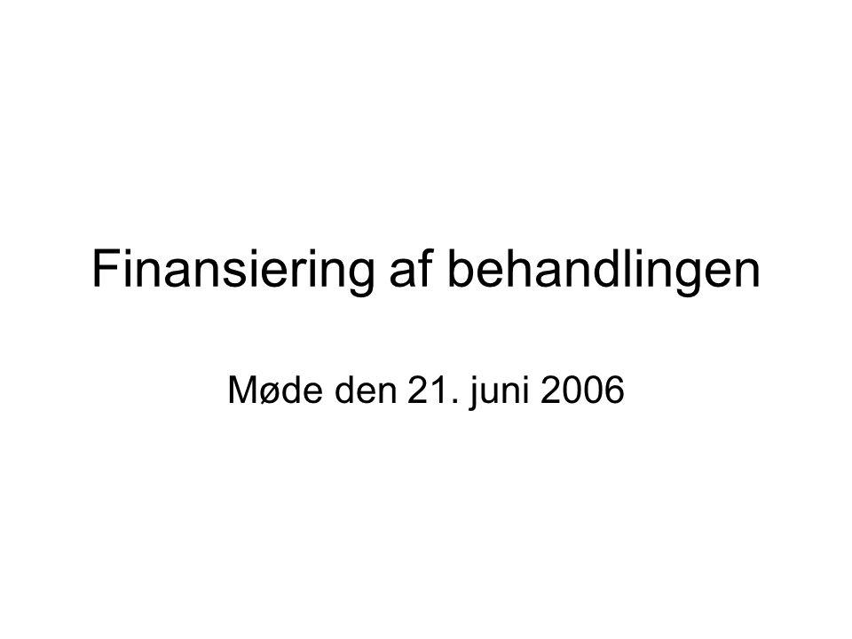 Finansiering af behandlingen Møde den 21. juni 2006