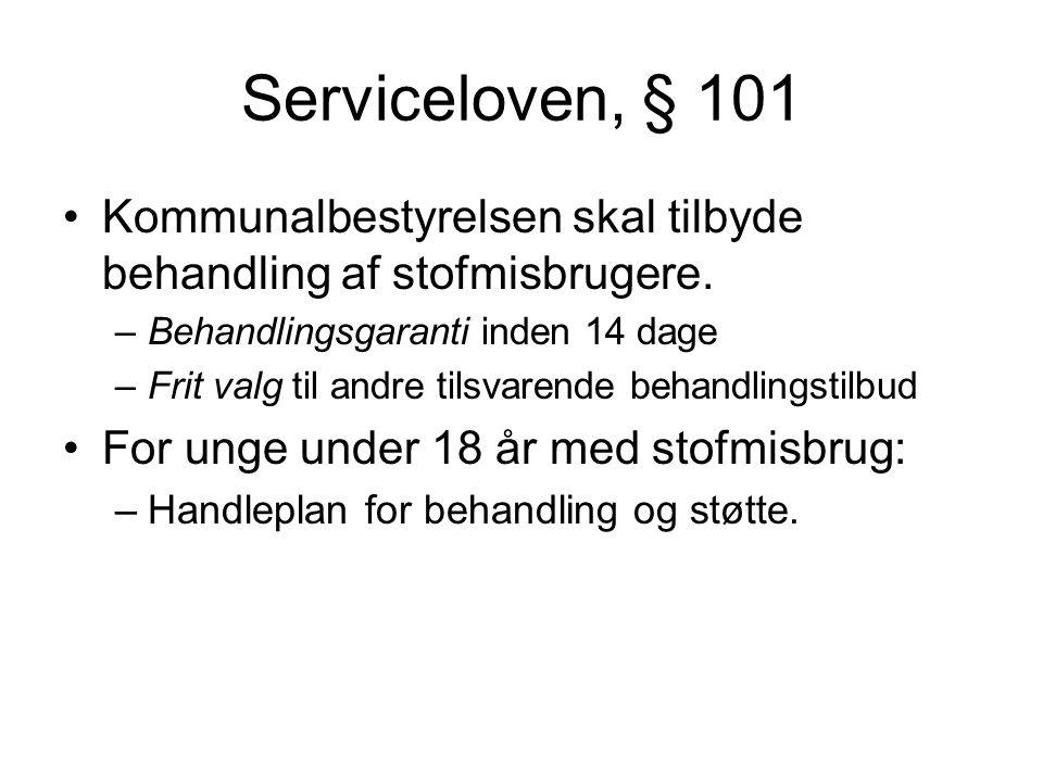 Serviceloven, § 101 •Kommunalbestyrelsen skal tilbyde behandling af stofmisbrugere.