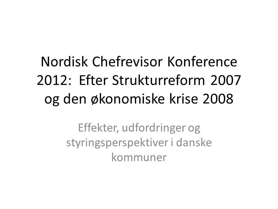 Nordisk Chefrevisor Konference 2012: Efter Strukturreform 2007 og den økonomiske krise 2008 Effekter, udfordringer og styringsperspektiver i danske kommuner