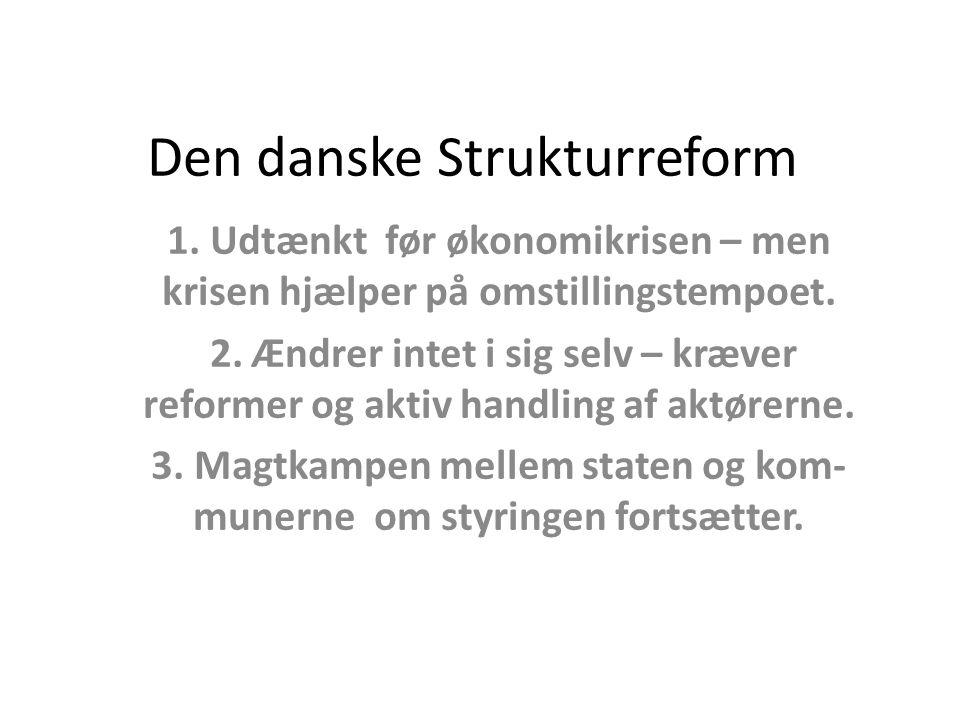 Den danske Strukturreform 1. Udtænkt før økonomikrisen – men krisen hjælper på omstillingstempoet.