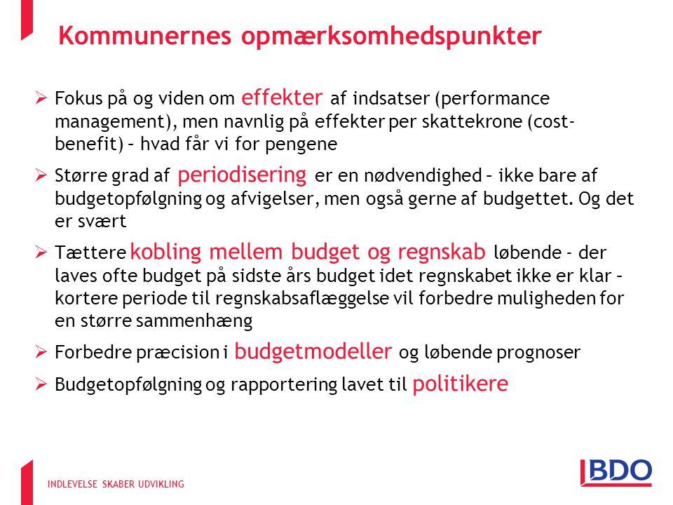 INDLEVELSE SKABER UDVIKLING Kommunernes opmærksomhedspunkter  Fokus på og viden om effekter af indsatser (performance management), men navnlig på effekter per skattekrone (cost- benefit) – hvad får vi for pengene  Større grad af periodisering er en nødvendighed – ikke bare af budgetopfølgning og afvigelser, men også gerne af budgettet.
