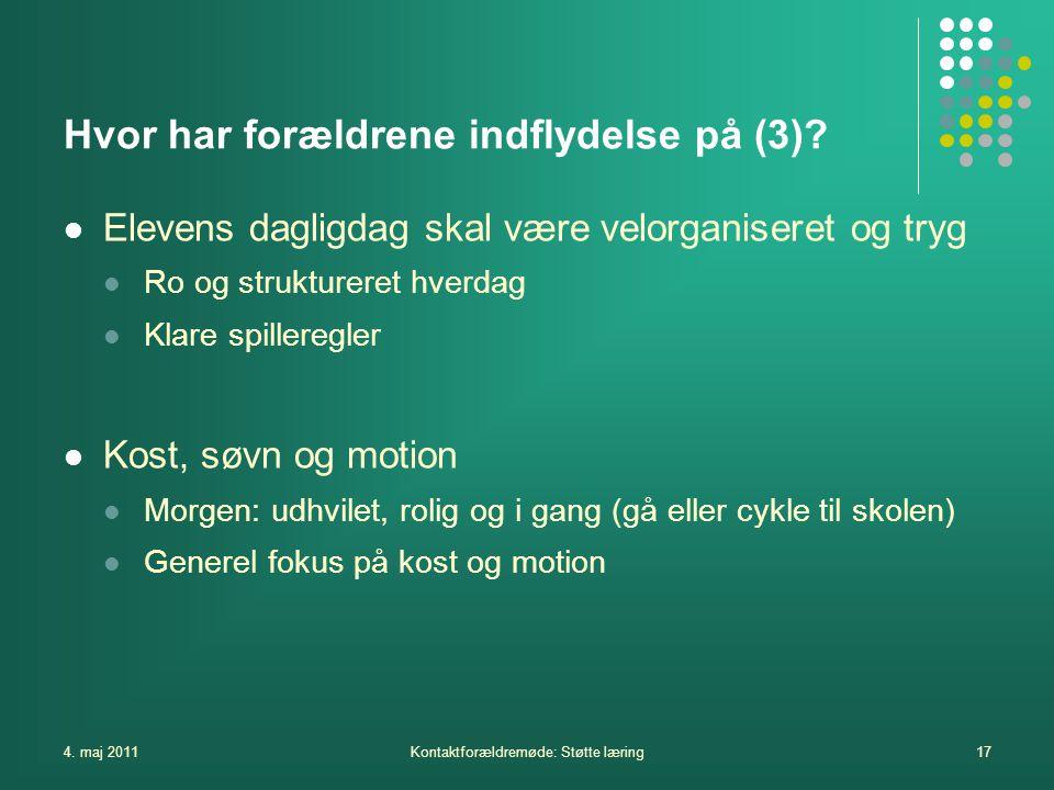 4. maj 2011Kontaktforældremøde: Støtte læring17 Hvor har forældrene indflydelse på (3).