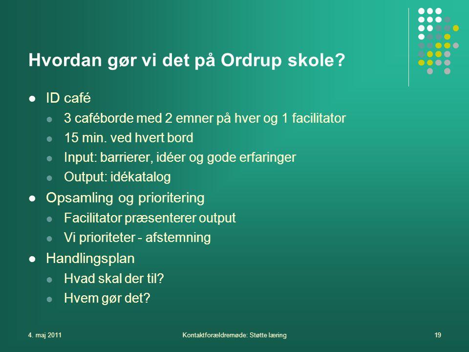 4. maj 2011Kontaktforældremøde: Støtte læring19 Hvordan gør vi det på Ordrup skole.