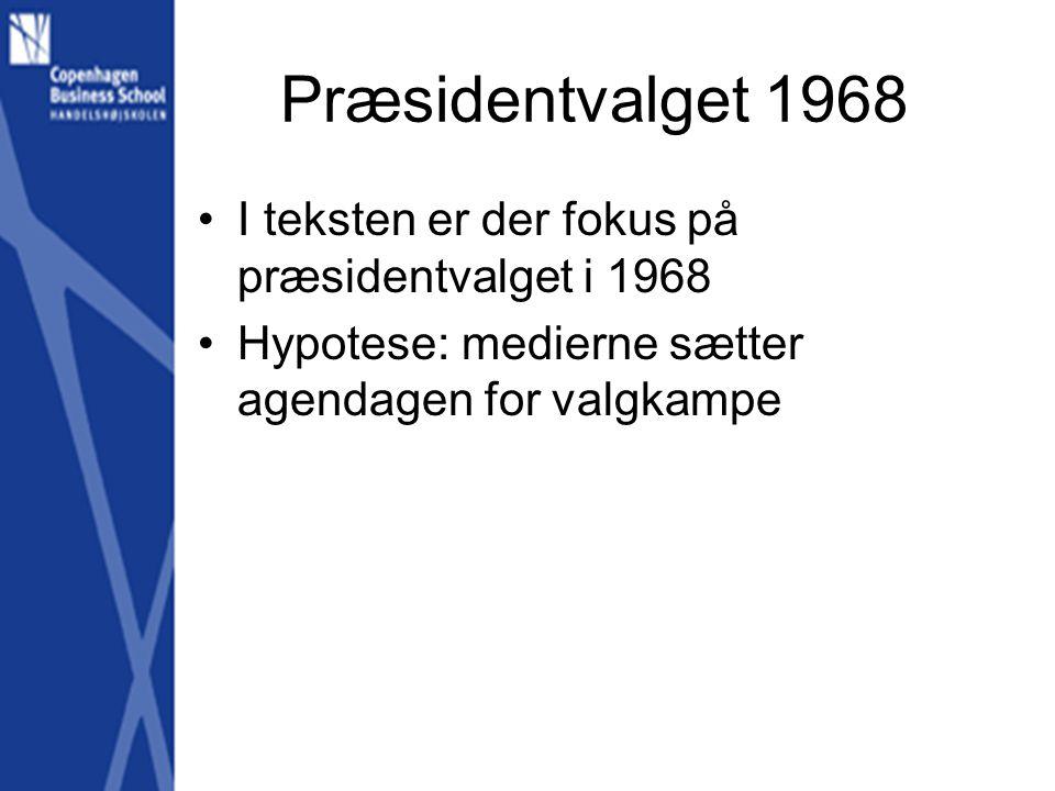 Præsidentvalget 1968 •I teksten er der fokus på præsidentvalget i 1968 •Hypotese: medierne sætter agendagen for valgkampe