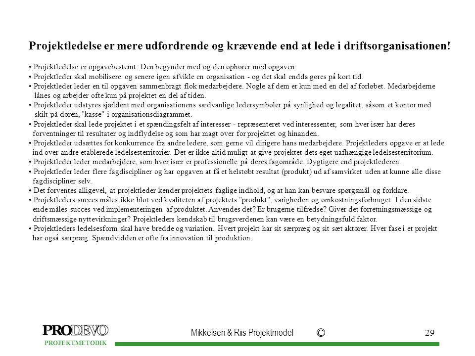 Mikkelsen & Riis Projektmodel C PROJEKTMETODIK 29 Projektledelse er mere udfordrende og krævende end at lede i driftsorganisationen.