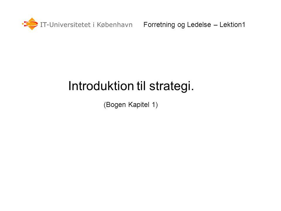 Forretning og Ledelse – Lektion1 Introduktion til strategi. (Bogen Kapitel 1)