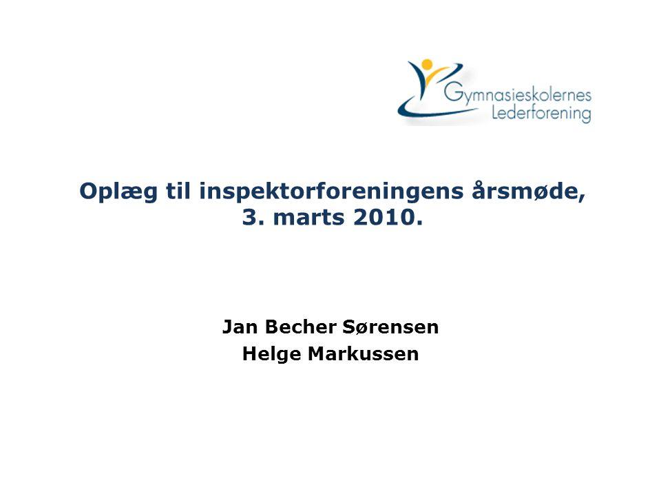 Oplæg til inspektorforeningens årsmøde, 3. marts 2010. Jan Becher Sørensen Helge Markussen