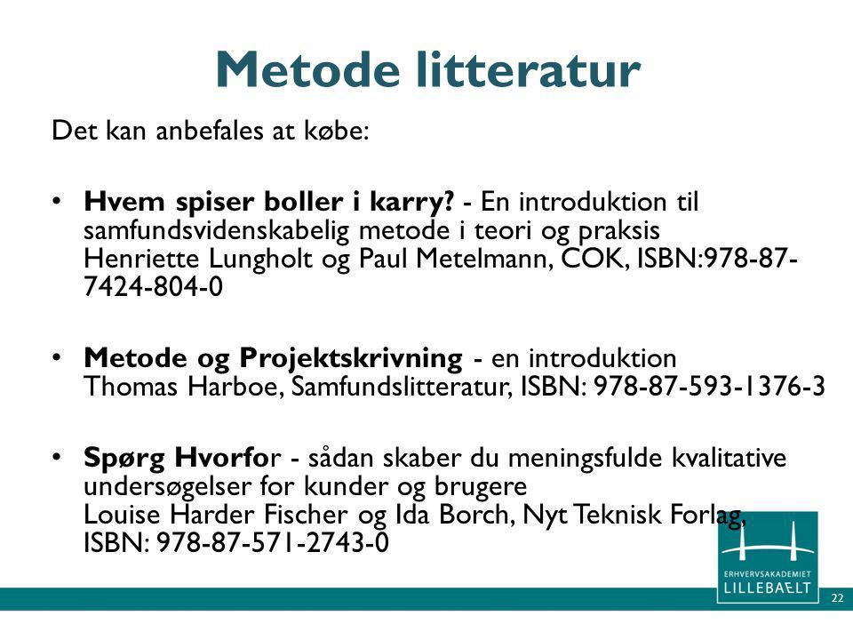 22 Metode litteratur Det kan anbefales at købe: • Hvem spiser boller i karry.