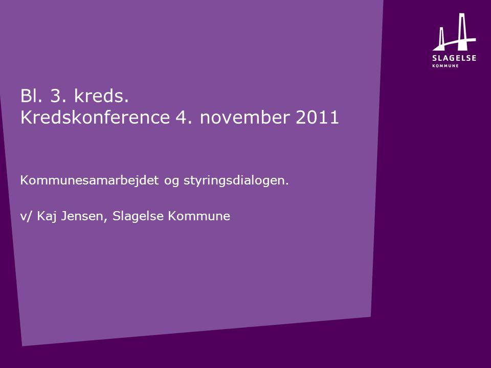 Bl. 3. kreds. Kredskonference 4. november 2011 Kommunesamarbejdet og styringsdialogen.